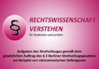 Aufgaben des Strafvollzuges gemäß § 2 des Berliner Strafvollzugsgesetz (StVollzG Bln)     Rechtswissenschaft Blog