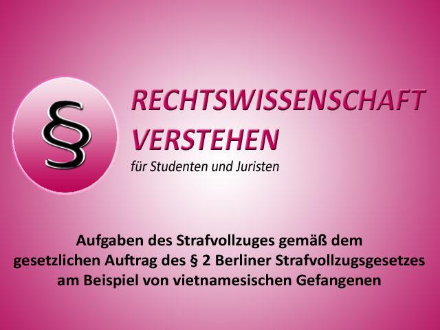 Aufgaben des Strafvollzuges gemäß § 2 des Berliner Strafvollzugsgesetz (StVollzG Bln) | | Rechtswissenschaft Blog