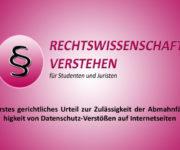 Erstes gerichtliches Urteil zur Zulässigkeit der Abmahnfähigkeit von Datenschutz-Verstößen auf Internetseiten